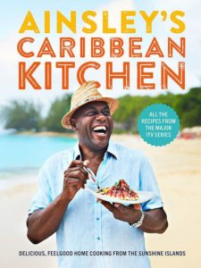 Ainsley's Caribbean Kitchen: Delicious feelgood cooking from the sunshine islands